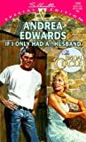 If I Only Had A... Husband, Andrea Edwards, 0373242468