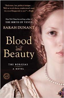 Book Blood and Beauty: The Borgias; A Novel by Sarah Dunant (2014-03-11)