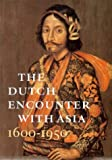 The Dutch Encounter with Asia : 1600-1950, Zandvliet, Kees, 9040087172