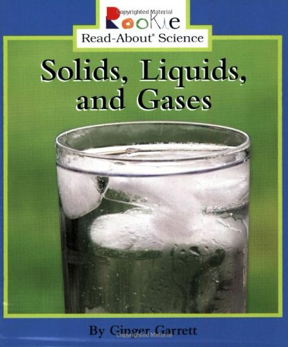 Solids, Liquids, And Gases (Rookie Read-About Science)
