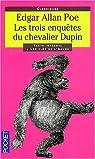 Les trois enquêtes du chevalier Dupin : Double assassinat dans la rue Morgue - Le mystère de Marie Roget - La lettre volée par Poe