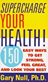 Supercharge Your Health!, Gary Null, 0062734695