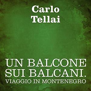 Un balcone sui Balcani [A Balcony on the Balkans] Audiobook