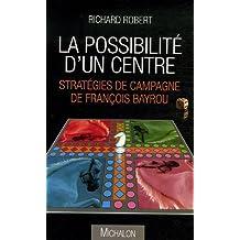 POSSIBILITÉ D'UN CENTRE (LA) : STRATÉGIES DE CAMPAGNE DE FRANÇOIS BAYROU
