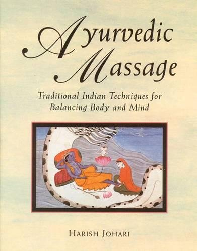 Ayurvedic Massage - Ayurvedic Massage: Traditional Indian Techniques for Balancing Body and Mind