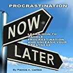 Procrastination: Learn How to Handle Procrastination and Unleash Your Greatness | Patricia A Carlisle