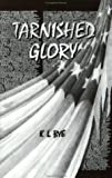 Tarnished Glory, K. L. Bye, 0964194546