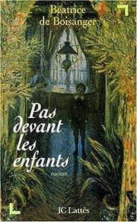 Pas devant les enfants : roman, Boisanger, Béatrice de