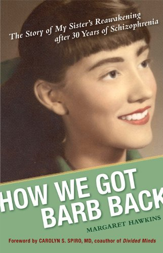 By Margaret Hawkins: How We Got Barb Back: The Story of My Sister's Reawakening After 30 Years of Schizophrenia pdf epub