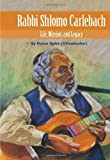 Rabbi Shlomo Carlebach: Life, Mission, and Legacy (Modern Jewish Lives)