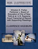 Winston E. Fisher, Petitioner V. Board of Education of City of New York et Al. U. S. Supreme Court Transcript of Record with Supporting Pleadings, A. Lawrence Washburn, 127069796X