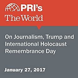 On Journalism, Trump and International Holocaust Remembrance Day