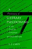A Dictionary of Literary Pseudonyms in the English Language: The Definitive Dictionary of English Language Writers and Their Pseudonyms