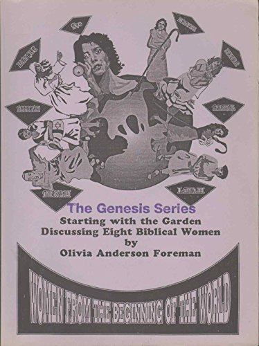 POWERFILLED WOMEN'S BIBLE STUDY The Genesis Series: Starting with the Garden Discussing Eight Biblical Women