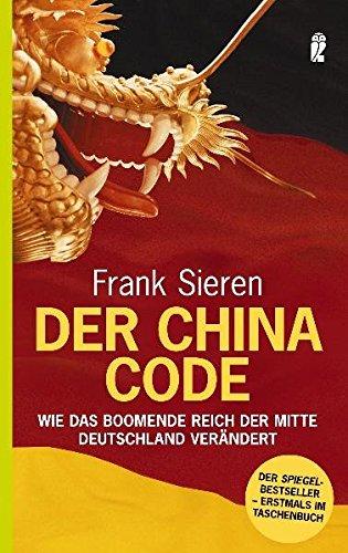 Der China-Code: Wie das boomende Reich der Mitte Deutschland verändert Taschenbuch – 12. Juli 2006 Frank Sieren Ullstein Taschenbuch 3548368565 Politik (ab 1949)