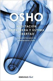 Book's Cover of Meditación. La primera y última libertad: Guía práctica para las meditaciones Osho (Clave) (Español) Tapa blanda – 10 enero 2013