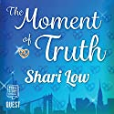 The Moment of Truth Hörbuch von Shari Low Gesprochen von: Helen McAlpine