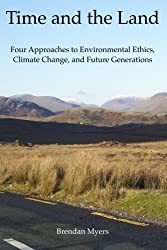 Time and the Land: Four Approaches to Environmental Ethics, Climate Change, and Future Generations