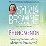 Phenomenon: Everything You Need to Know About the Paranormal | Sylvia Browne