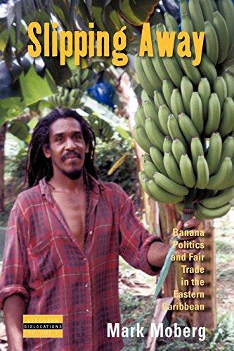 Slipping Away: Banana Politics and Fair Trade in the Eastern Caribbean (Fair Trade Banana)