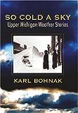 So Cold a Sky, Karl Bohnak, 097781890X