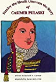 Stanley the Sleuth Uncovers the Story of Casimir Pulaski, Rochelle A. Carman, 1886325189