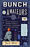 Bunch of Amateurs: Inside America's Hidden World of Inventors, Tinkerers, and Job Creators