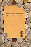 img - for What has government done to our money?: (formerly, Money, free and unfree) (Studies in human action) book / textbook / text book