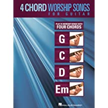 4-Chord Worship Songs for Guitar: Play 25 Worship Songs with Four Chords: G-C-D-Em