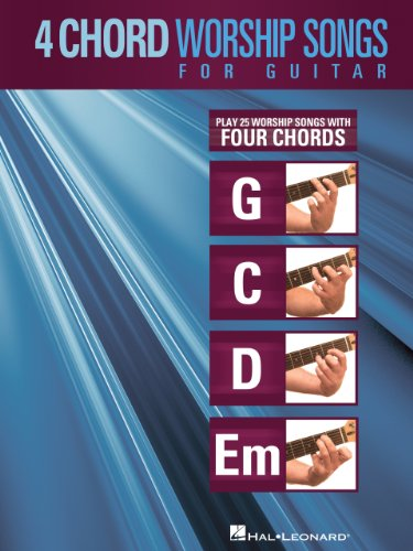 4-Chord Worship Songs for Guitar: Play 25 Worship Songs with Four ...