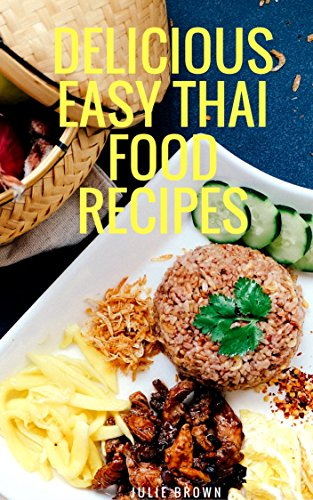 Delicious easy thai food recipes cookbook for beginner simple and delicious easy thai food recipes cookbook for beginner simple and classic recipes from the forumfinder Choice Image
