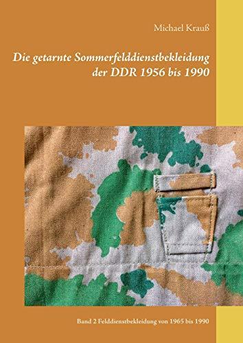 Die getarnte Sommerfelddienstbekleidung der DDR 1956 bis 1990 (German Edition) by