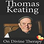 On Divine Therapy | Thomas Keating