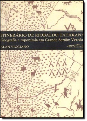 Itinerário de Riobaldo Tatarana. Geografia e Toponímia em Grande Sertão. Veredas