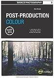 Basics Photography: Post-Production Colour