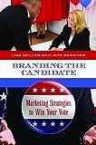 Branding the Candidate, Jeffrey T. Bergner and Lisa D. Spiller, 0313394040