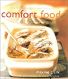 Comfort Food: Eating for Pleasure: Simple Indulgent Food to Stay in