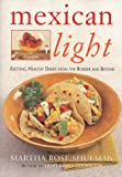 Mexican Light: Exciting, Healthy Dishes From The Border And Beyond