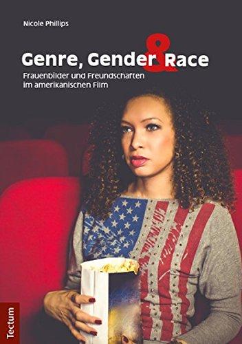 Genre, Gender und Race: Frauenbilder und Freundschaften im amerikanischen Film