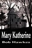 Mary Katherine, Bob Hawkes, 0595288960