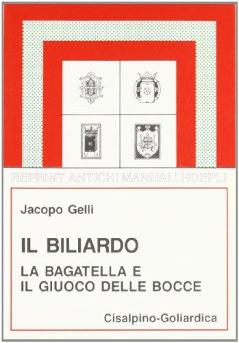 Il biliardo. La bagatella e il giuoco delle bocce (rist. anast. 1924/4) (Cisalpino. Antichi manuali) por Jacopo Gelli