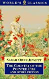 The Country of the Pointed Firs and Other Fiction, Sarah Orne Jewett, 0192831909