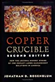 Copper Crucible: How the Arizona Miners' Strike of 1983 Recast Labor-Management Relations in America (Ilr Press Books)