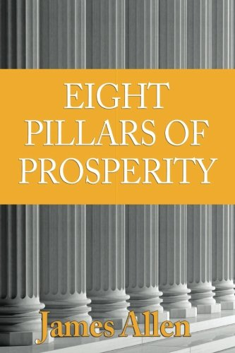 Download The Eight Pillars of Prosperity: Eight Pillars of Prosperity, Foundation Stones to Happiness and Success pdf