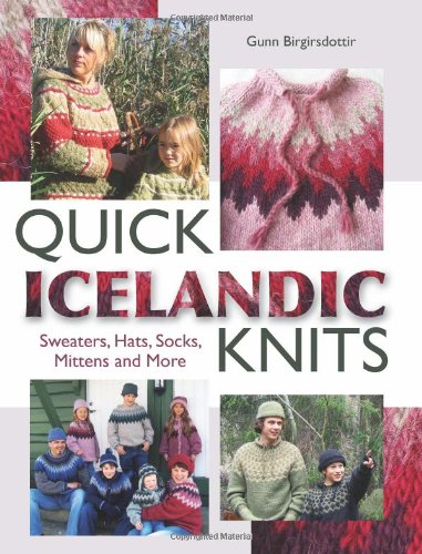 Quick Icelandic Knits: Sweaters, Hats, Socks, Mittens and More (The Best Of Lopi)