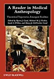 A Reader in Medical Anthropology: Theoretical Trajectories, Emergent Realities (Blackwell Anthologies in Social and Cultural Anthropology)