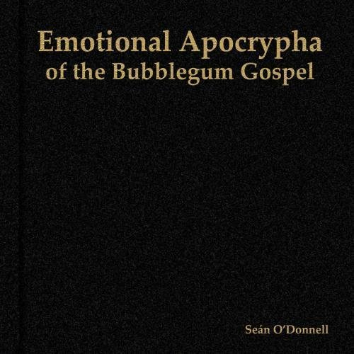 Emotional Apocrypha of the Bubblegum Gospel by Se? O'Donnell (2010-06-14) ()
