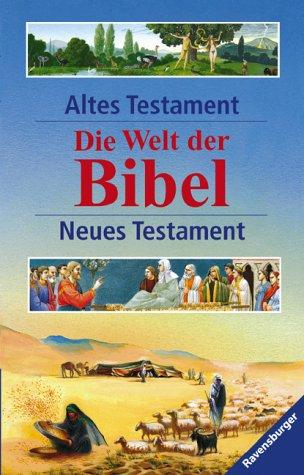 Die Welt der Bibel: Altes und Neues Testament
