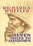 Seven Miles to Sundown, Richard S. Wheeler, 158547620X