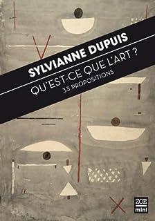 Qu'est-ce-que l'art ?  : 33 propositions, Dupuis, Sylviane